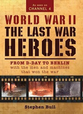 World War II: The Last War Heroes: From D-Day to Berlin w... by Bull, Dr Stephen