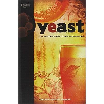 Yeast: The Practical Guide to Beer Fermentation - Paperback NEW White, Chris 201