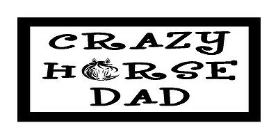 Crazy Horse Dad..Unique Horse Lover Magnet for Fridge or Car..Great Gift