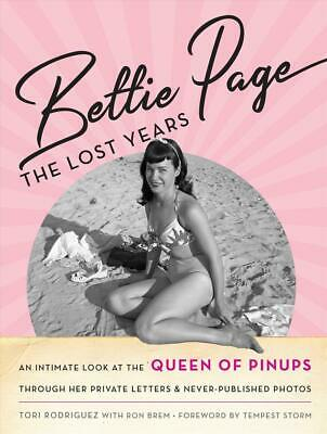Bettie Page: The Lost Years: An Intimate Look at the Queen of Pinups, through he