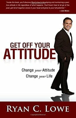 Get Off Your Attitude: Change your Attitude, Change your Life by Lowe, Ryan C.