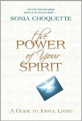 The Power of Your Spirit: A Guide to Joyful Living by Choquette, Sonia Book The