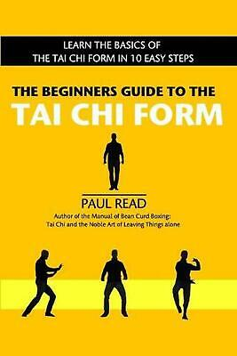 Beginners Guide to the Tai Chi Form by Paul Read (English) Paperback Book Free S