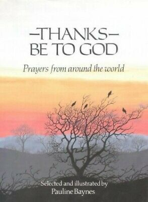 Thanks Be To God: Prayers from Around the World by Baynes, Pauline Hardback The