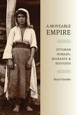 A Moveable Empire: Ottoman Nomads, Migrants, and Refugees by Resat Kasaba (Engli