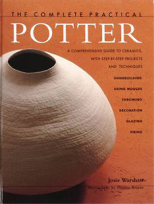 The Complete Practical Potter: A Comprehensive Guide to Ceramics, with Step-by-s