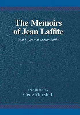Memoirs of Jean Laffite: From Le Journal de Jean Laffite by Jean Laffite Hardcov