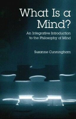 What is a Mind?: An Integrative Introduction to the Philosophy of...