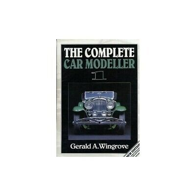 The Complete Car Modeller: v. 1 by Wingrove, Gerald A. Hardback Book The Cheap
