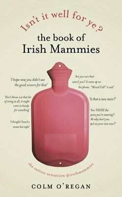 Isn't It Well For Ye?: The Book of Irish Mammies by O'Regan, Colm Book The Cheap