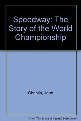 Speedway: The Story of the World Championship by Chaplin, John Hardback Book The