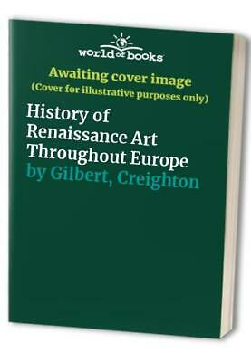 History of Renaissance Art Throughout Europe by Gilbert, Creighton Hardback The