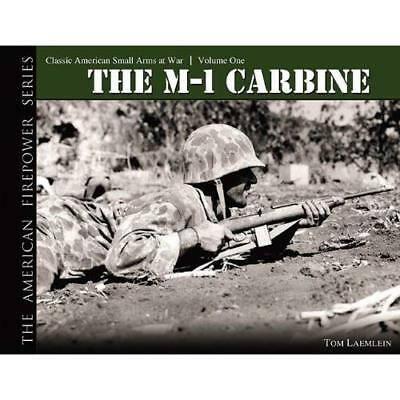 The M-1 Carbine: Classic American Small Arms at War: v. - Hardcover NEW Laemlein