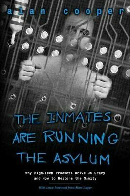 The Inmates Are Running the Asylum: Why High Tech P... by Cooper, Alan Paperback