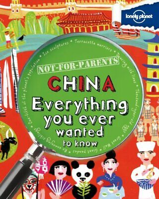 Not For Parents China: Everything You Ever Wanted to Know (L... by Lonely Planet