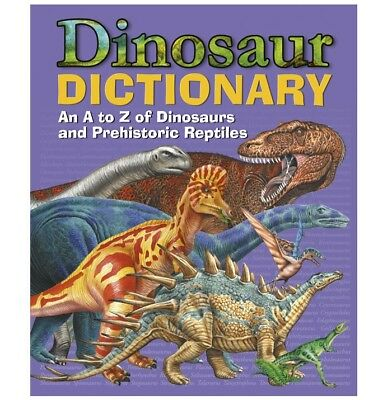 Dinosaur Dictionary A To Z Illustrated Facts Hardback Book Prehistoric Jurassic