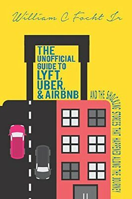 The Unofficial Guide to Lyft, Uber, and Airbnb, and t... by Focht Jr., William C