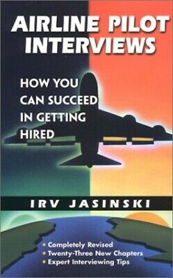 Airline Pilot Interviews: How You Can Succeed in Getting Hired by Jasinski, Irv
