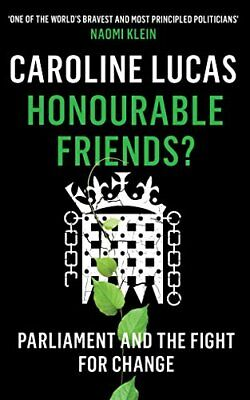 Honourable Friends?: Parliament and the Fight for Change by Caroline Lucas Book