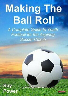 Making the Ball Roll: A Complete Guide to Youth Football for th... by Power, Ray
