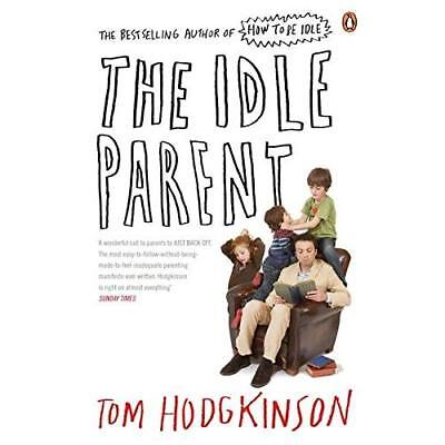 The Idle Parent: Why Less Means More When Raising Kids - Paperback NEW Hodgkinso
