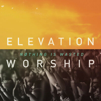 Elevation Worship - Nothing Is Wasted CD 2013 Essential Worship ** NEW **