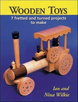 Wooden Toys: 7 Fretted and Turned Projects to Make by Wilkie, Nina Paperback The