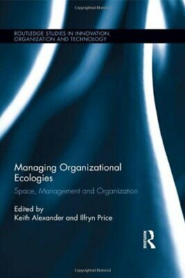 Managing Organizational Ecologies: Space, Management, and Organizations (Routled