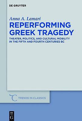 Reperforming Greek Tragedy: Theater, Politics, and Cultural Mobility in the Fift