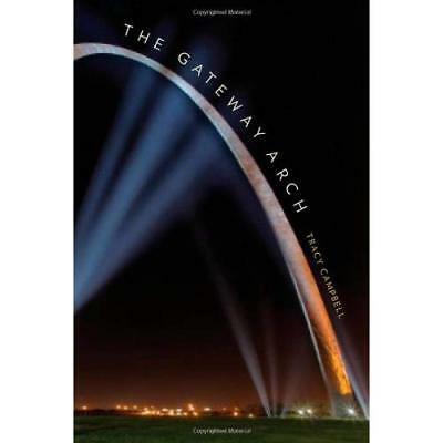 The Gateway Arch - Hardcover NEW Tracy Campbell 2013-06-07