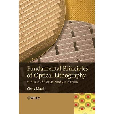 Fundamental Principles of Optical Lithography: The Scie - Paperback NEW Mack, Ch