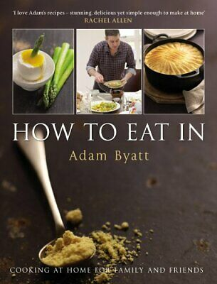 How To Eat In by Adam Byatt Hardback Book The Cheap Fast Free Post