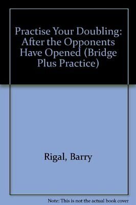 Practise Your Doubling: After the Opponents Have Op... by Rigal, Barry Paperback