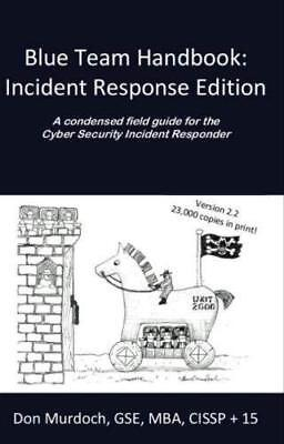 Blue Team Handbook: Incident Response Edition: A condensed field guide for the C
