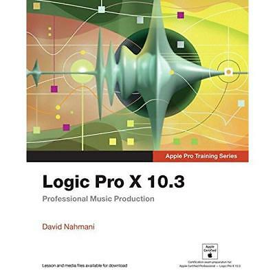 Logic Pro X 10.3 - Apple Pro Training Series: Professio - Paperback NEW Nahmani,