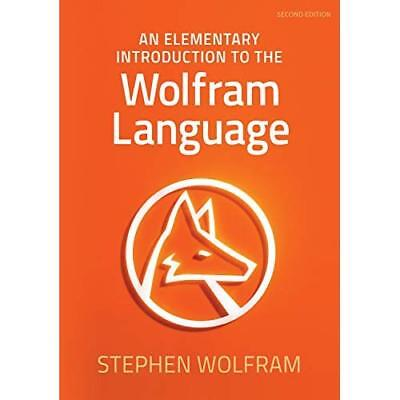 An Elementary Introduction to the Wolfram Language - Paperback NEW Wolfram, Step