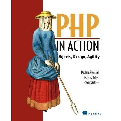 PHP in Action: Objects, Design, Agility: Modern Softwar - Paperback NEW Reiersol
