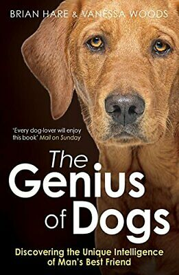 Genius of Dogs: Discovering The Unique Intelligence Of Man's B... by Hare, Brian