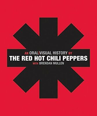 The Red Hot Chili Peppers: An Oral/Visual History by Mullen, Brendan Book The