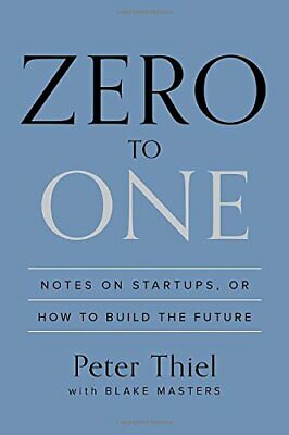 Zero to One: Notes on Startups, or How to Build the Future by Thiel, Peter Book