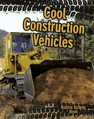 Cool Construction Vehicles (Vehicles on the Move) by Kalman, Bobbie Paperback