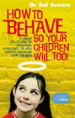 How To Behave So Your Children Will Too by Severe, Dr Sal Paperback Book The