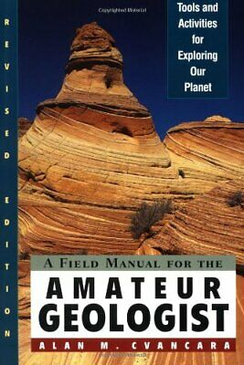 A Field Manual for the Amateur Geologist: Tool... by Cvancara, Alan M. Paperback