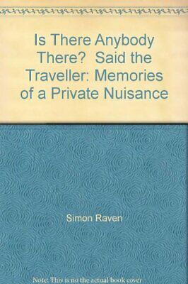 """Is There Anybody There?"" Said the Traveller: Memori... by Raven, Simon Hardback"