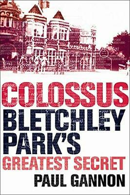 Colossus: Bletchley Park's Greatest Secret by Gannon, Paul Paperback Book The