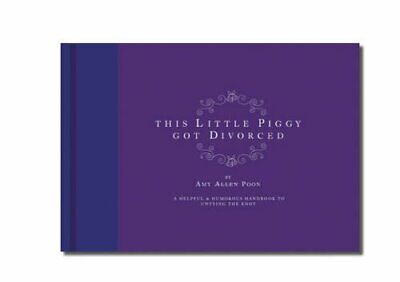This Little Piggy Got Divorced: A Helpful and Humor... by Amy AllenPoon Hardback
