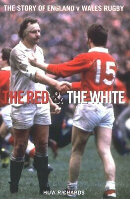 The Red and the White: A Story of England V Wales Ru... by Huw Richards Hardback