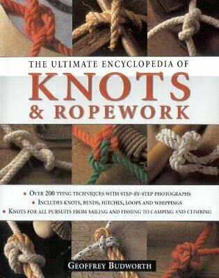 The Ultimate Encyclopedia of Knots and Ropewor... by Budworth, Geoffrey Hardback