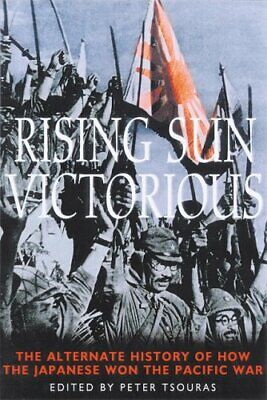 Rising Sun Victorious: The Alternative History of How the Japanese W... Hardback