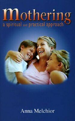 Mothering: A Spiritual and Practical Approach by Melchior, Anna Paperback Book